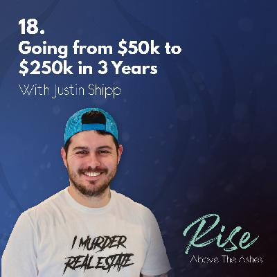18. Going from $50k to $250k in 3 Years | with Justin Shipp