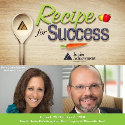 Recipe for Success with Guest Heiko Dobrikow, Las Olas Company & Riverside Hotel