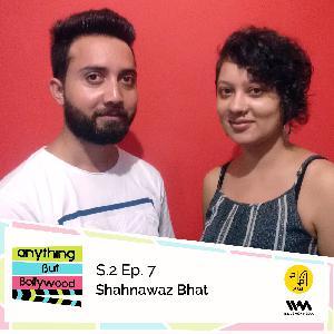 S02 E07: Shahnawaz Bhat