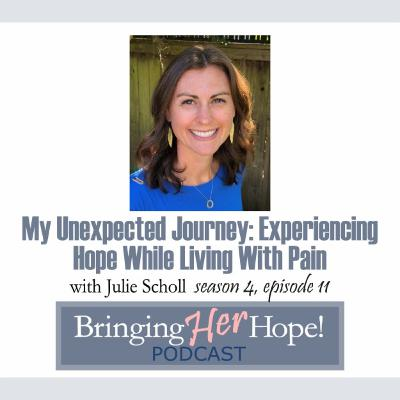 S4: Episode 11: My Unexpected Journey: Experiencing Hope While Living With Pain with Julie Scholl