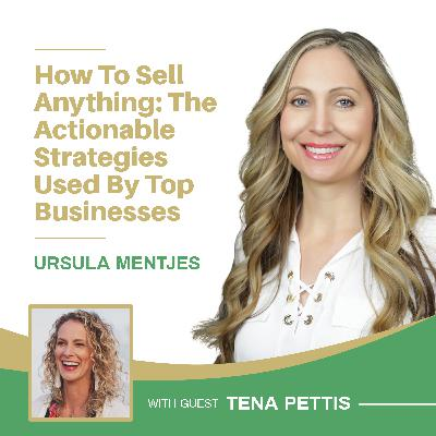 EP133: How To Sell Anything: The Actionable Strategies Used By Top Businesses Right Now With Tena Pettis