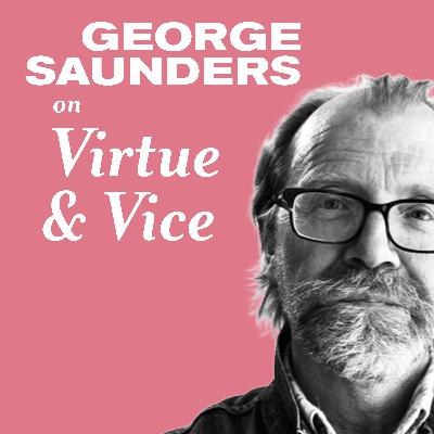 George Saunders on Virtue and Vice