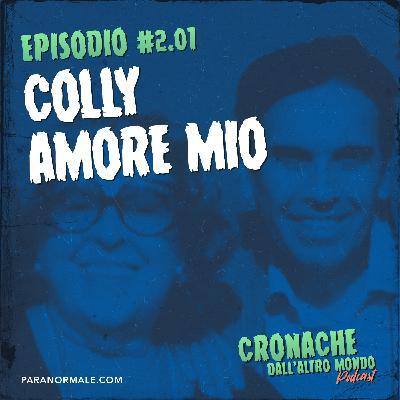 S02 Ep.01 - Colly amore mio