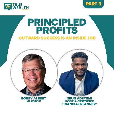 Principled Profits:Outward Success Is An Inside Job - Part 3