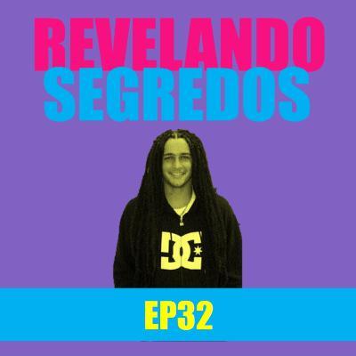 Ep 32 - Revelando segredos