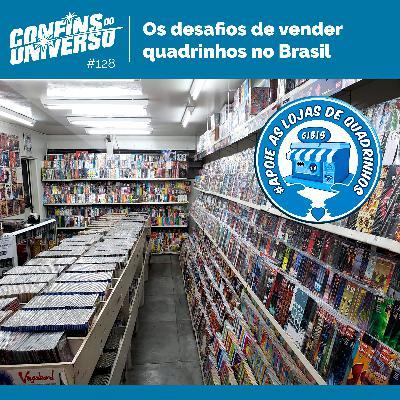 Confins do Universo 128 – Os desafios de vender quadrinhos no Brasil