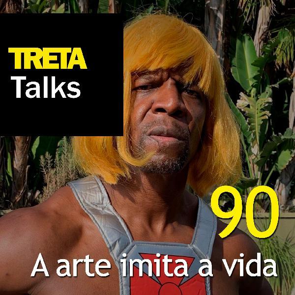 TRETA Talks #90 – A arte imita a vida