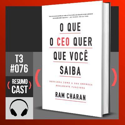 T3#076 O que o CEO quer que você saiba  | Ram Charam