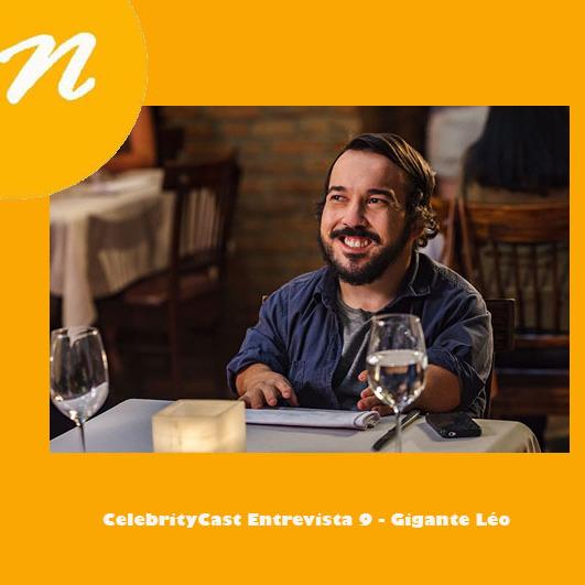 CelebrityCast Entrevista 9 - Gigante Léo