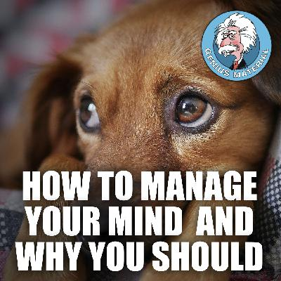 How to manage your mind - and why you should!