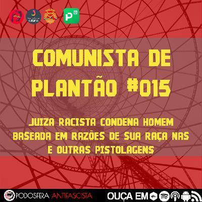 Comunista de Plantão #015: Juíza racista condena homem baseada em razões de sua raça nas e outras pistolagens