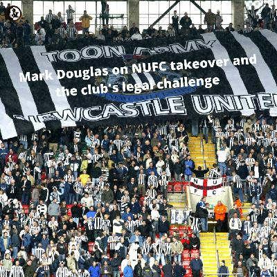 Mark Douglas on the NUFC takeover, the club's legal challenge, and Miguel Almiron
