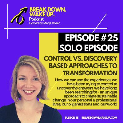 025 - Control vs. discovery based approaches to transformation - solo episode!