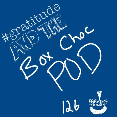 #gratitude and the Box Choc Pod | 126