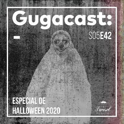 Especial de Halloween 2020 - Gugacast - S05E42