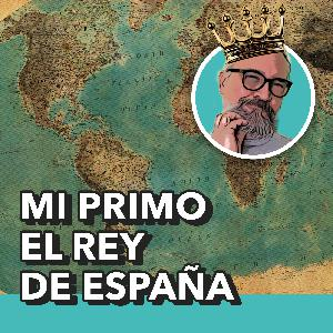 Mi primo el Rey de España