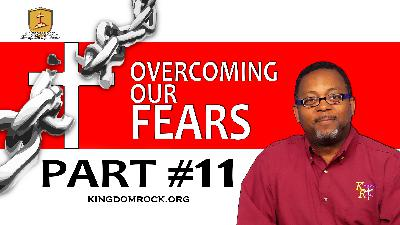 Part 11 - Overcoming Our Fears