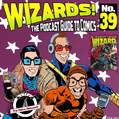 WIZARDS The Podcast Guide To Comics   Episode 39