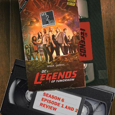 DC's Legends of Tomorrow  SEASON 6 EPISODE 1 AND 2 REVIEW