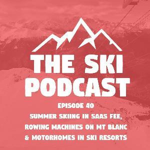 40: Summer skiing in Saas Fee, rowing machines on Mt Blanc & motorhomes in ski resorts
