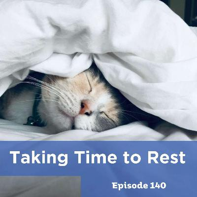 Episode 140: Taking Time to Rest