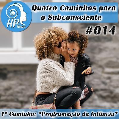 """HP News 014 - Quatro Caminhos para o Subconsciente - 1° Caminho: """"Programação da Infância"""""""