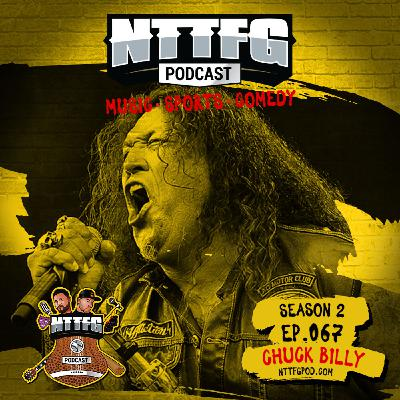 NTTFGPOD S2 Ep.067 w/Chuck Billy