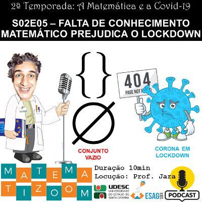 S02E05 - Falta de conhecimento matemático prejudica o lockdown