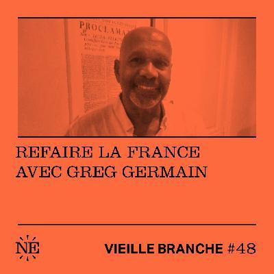 Refaire la France avec Greg Germain