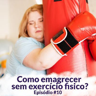 Como emagrecer sem exercício fisico?