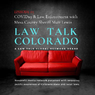 005. Local Law Enforcement & COVID19 with Mesa County Sheriff Matt Lewis