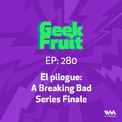 Ep. 280: El pilogue: A Breaking Bad Series Finale
