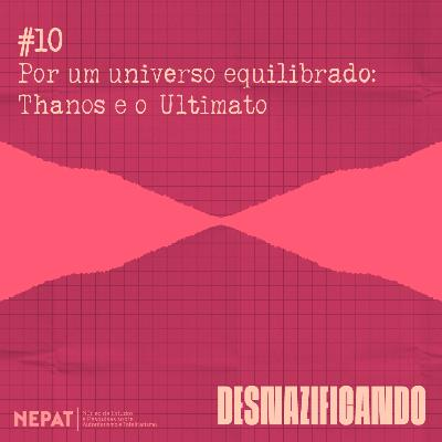 #10 - Por um universo equilibrado: Thanos e o Ultimato