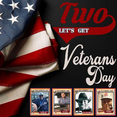 """Let's Get Two S2 E78:  """"Veterans Day"""""""