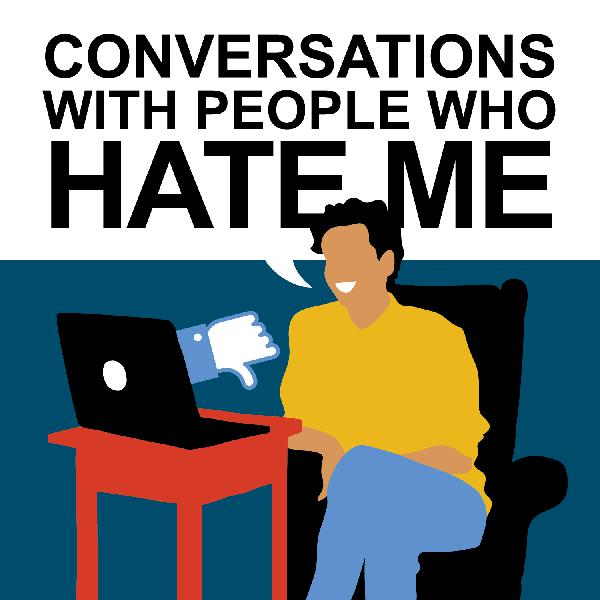 New Podcast Teaser: CONVERSATIONS WITH PEOPLE WHO HATE ME
