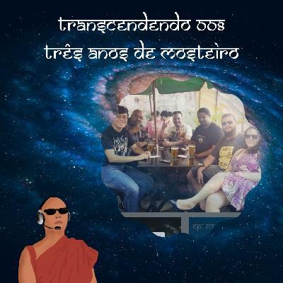 Transcendendo #008 - Três anos de Mosteiro