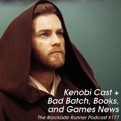 Kenobi Cast Revealed + Bad Batch, Books, and Games News - The Blockade Runner Podcast #177