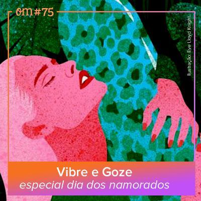 #75 - Vibre e Goze, especial dia dos namorados