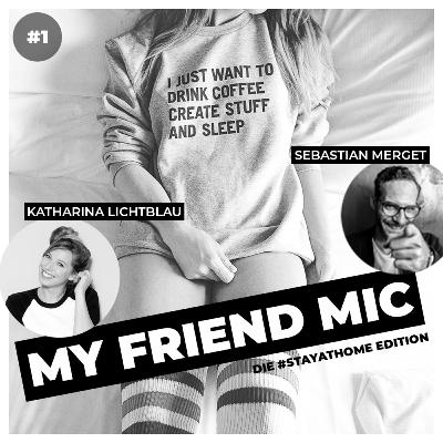 #1 MY FRIEND MIC - Katharina Lichtblau meets Sebastian Merget