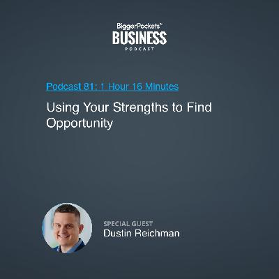 81: Using Your Strengths to Find Opportunity With Dustin Reichman