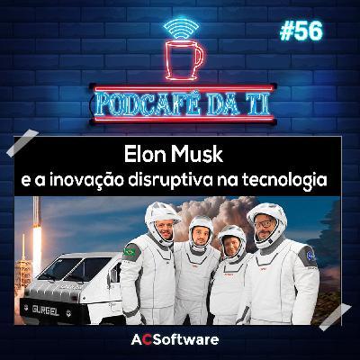 #56 - Elon Musk e a inovação disruptiva na tecnologia