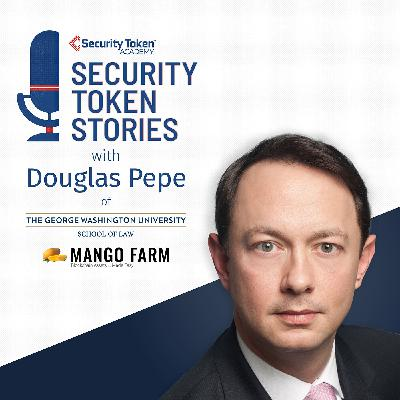 "Douglas Pepe - George Washington Law School and Mango Farm Assets (Episode #7 - ""Tokenization Software"")"