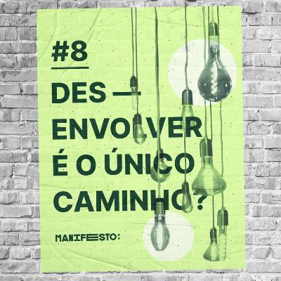 #8 - Des-envolver é o único caminho? (com o Flávio José Rocha)