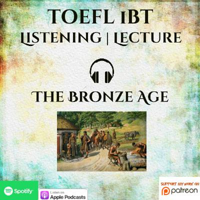 TOEFL iBT | Listening | Lecture | The Bronze Age