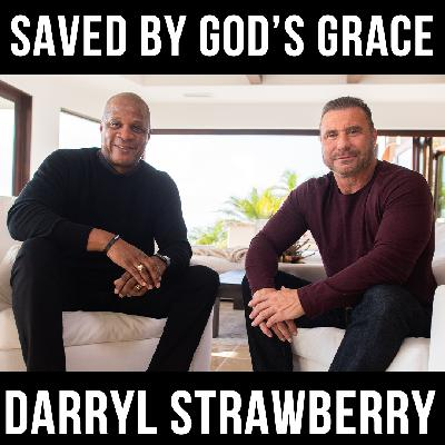 Saved by God's Grace w/ Darryl Strawberry