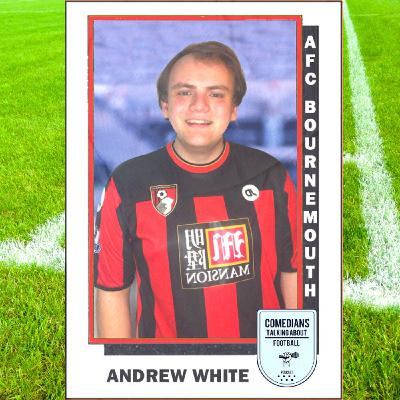 Andrew White on AFC Bournemouth - EP 16