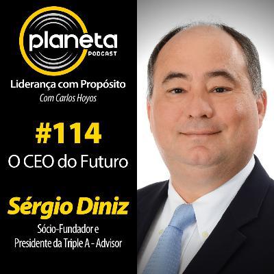 #114 - O CEO do Futuro com Sérgio Diniz, Sócio Fundador e Presidente da Triple A - Advisor
