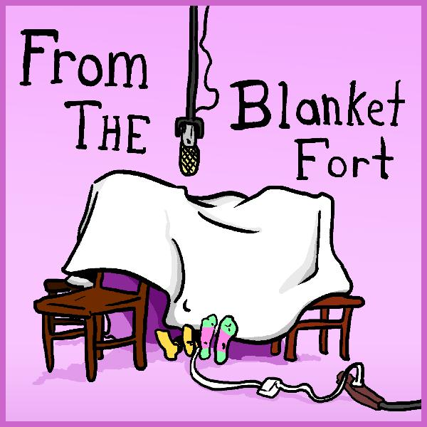 Reporting Live From the Blanket Fort Ep 1