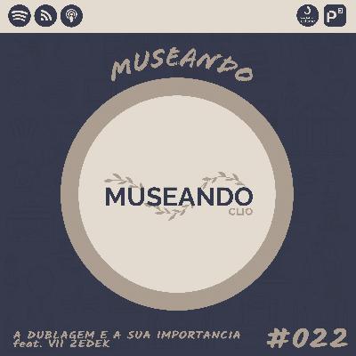 Museando #022: A Dublagem e a sua Importância feat. Vii Zedek