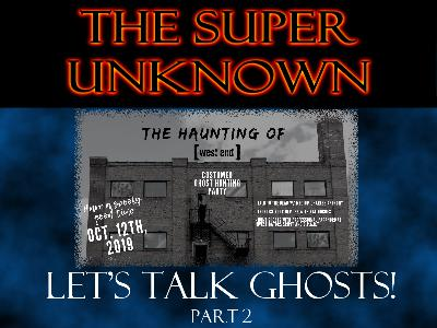 FIELD of GEEKS Presents...THE SUPER UNKNOWN: Let's Talk Ghosts! Part 2